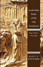 Leadership roles of the Old Testament : king, prophet, priest, and sage