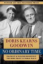 No ordinary time : Franklin and Eleanor Roosevelt : the home front in World War II