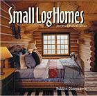 Small log homes : storybook plans & advice