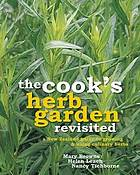 The cook's herb garden revisited : a New Zealand guide to growing & using culinary herbs