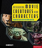 Designing movie creatures and characters : behind the scenes with with movie masters