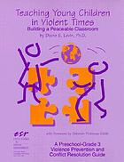 Teaching young children in violent times : Building a peaceable classroom