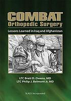Combat orthopedic surgery : lessons learned in Iraq and Afghanistan