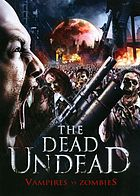 The dead undead : vampires vs. zombies