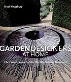 Garden designers at home.: the private spaces of the world's leading designers