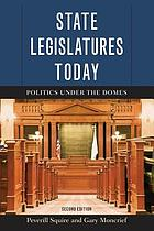 State legislatures today : politics under the domes