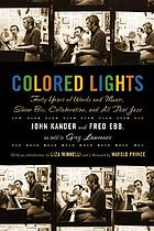 Colored lights : forty years of words and music, show biz, collaboration and all that jazz