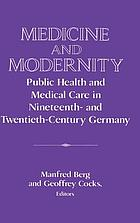 Medicine and modernity : public health and medical care in nineteenth- and twentieth-century Germany