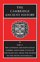 The Assyrian and Babylonian Empires and other states of the Near East, from the eighth to the sixth centuries B.C.