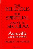 The religious, the spiritual, and the secular : Auroville and secular India