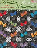 Holiday wrappings : quilts to welcome the season