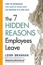 The 7 hidden reasons employees leave : how to recognize the subtle signs and act before it's too late