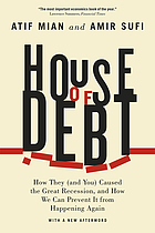 House of debt : how they (and you) caused the Great Recession, and how we can prevent it from happening again