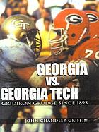 Georgia vs. Georgia Tech : gridiron grudge since 1893