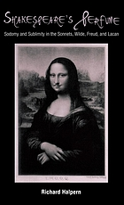Shakespeare's perfume : sodomy and sublimity in the Sonnets, Wilde, Freud, and Lacan