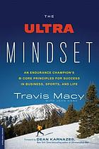 The ultra mindset : an endurance champion's 8 core principles for success in business, sports, and life