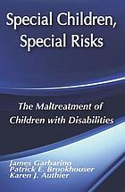 Special children, special risks : the maltreatment of children with disabilities