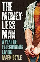 The Moneyless Man : a Year of Freeconomic Living.