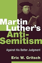 Martin Luther's anti-Semitism : against his better judgment