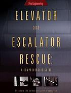 Elevator and escalator rescue : a comprehensive guide