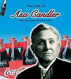 The life of Asa Candler : the man who brought us Coca-Cola