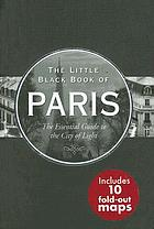 The little black book of Paris : the essential guide to the city of lights