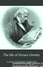 The life of Horace Greeley, founder of the New York tribune, with extended notices of many of his contemporary statesmen and journalists.
