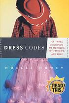 Dress codes : of three girlhoods-- my mother's, my father's, and mine