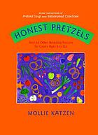 Honest pretzels : and 64 other amazing recipes for cooks ages 8 & up