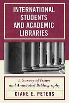 International students and academic libraries : a survey of issues and annotated bibliography
