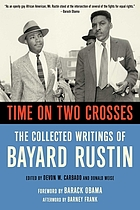 Time on two crosses : the collected writings of Bayard Rustin