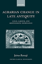 Agrarian change in late antiquity : gold, labour, and aristocratic dominance