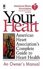 American Heart Association your heart, an owner's manual : American Heart Association's complete guide to heart health.