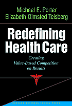 Redefining health care : creating value-based competition on results