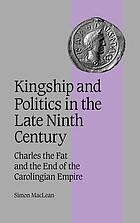 Kingship and politics in the late ninth century : Charles the Fat and the end of the Carolingian Empire