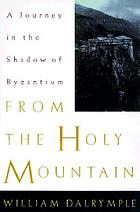 From the holy mountain : a journey among the Christians of the Middle East