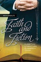 Faith and fiction : Christian literature in America today