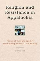 Religion and resistance in Appalachia : faith and the fight against mountaintop removal coal mining