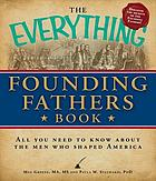 The everything Founding Fathers book : all you need to know about the men who shaped America
