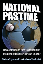 National pastime : how Americans play baseball and the rest of the world plays soccer