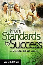 From standards to success : a guide for school leaders