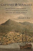Captives and voyagers : black migrants across the eighteenth-century British Atlantic world