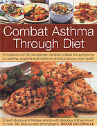 Combat asthma through diet : a collection of 50 low-allergen recipes to beat the symptoms of asthma, eczema and hayfever and to improve your health