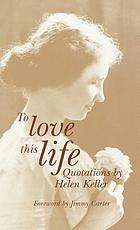 To love this life : quotations