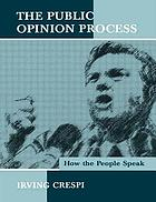 The public opinion process : how the people speak