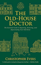 The old-house doctor : the essential guide to repairing, restoring, and rejuvenating your old home