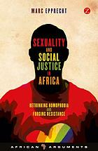 Sexuality and social justice in Africa : rethinking homophobia and forging resistance