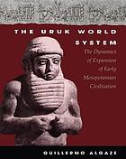 The Uruk world system : the dynamics of expansion of early Mesopotamian civilization
