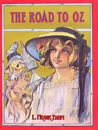 The road to Oz : in which is related how Dorothy Gale of Kansas, the Shaggy Man, Button Bright, and Polychrome the Rainbow's Daughter met on an Enchanted Road and followed it all the way to the Marvelous Land of Oz