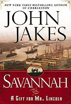 Savannah, or, A gift for Mr. Lincoln : a novel